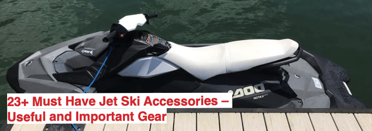 23+ must have jet ski accessories – useful and important gear